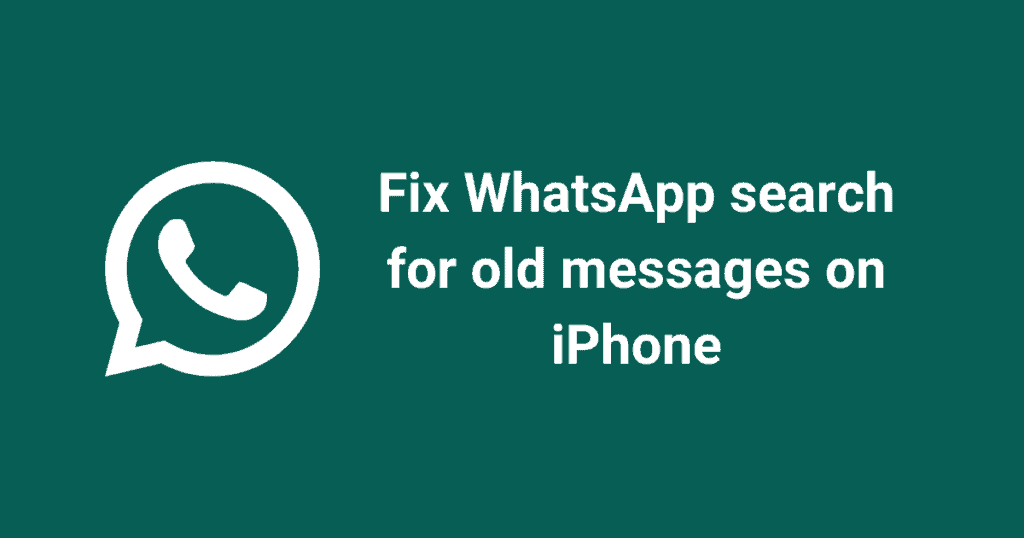 Fix WhatsApp search for old messages on iPhone